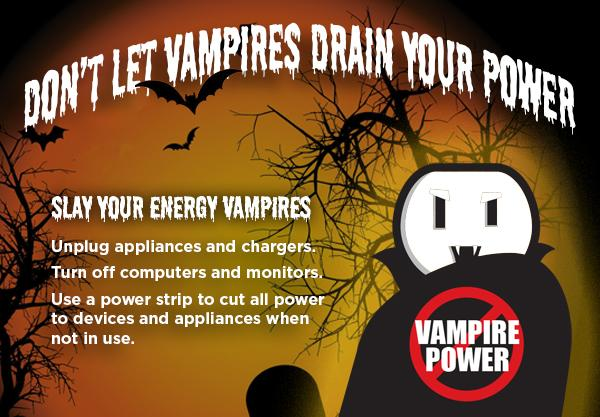 Electric socket disguised as vampire. Don't let vampires drain your power. Slay your energy vampires. Unplug appliances and chargers. Turn off computers and monitors. Use a power strip to cut all power to devices and appliances when not in use.