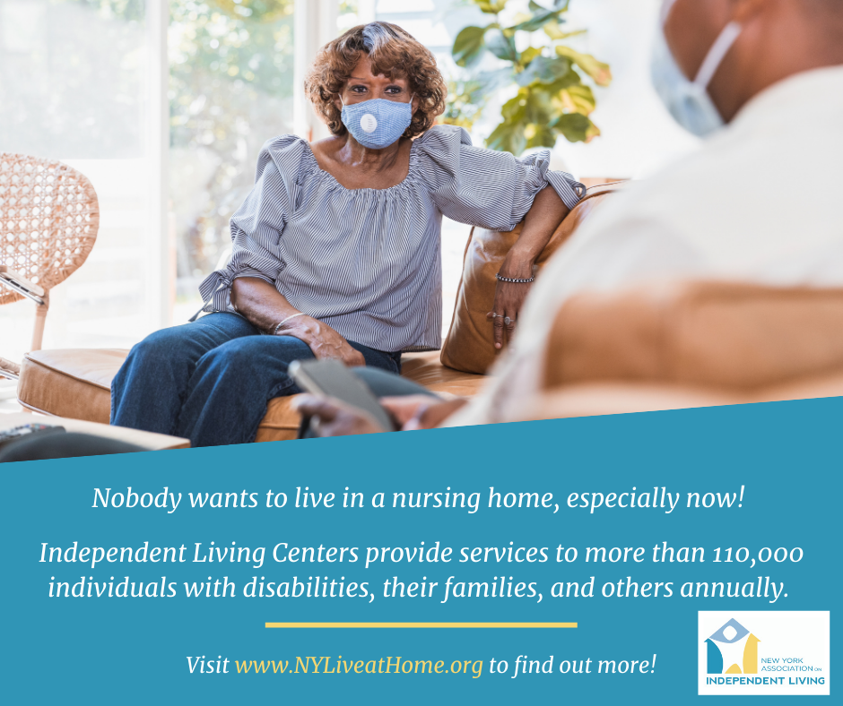 A senior black woman wearing a face mask and sitting on a sofa in a home living room. Text underneath her Nobody wants to live in a nursing home especially now. Independent Living Centers provide services to more than 110000 individuals