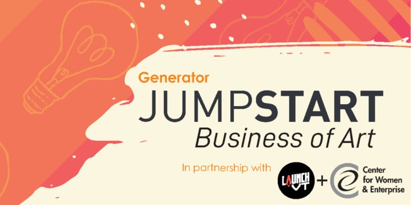 Generator JumpSTART Business of Art in partnership with LaunchVT and Center for Womean and Enterprise.