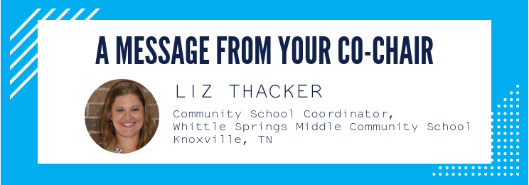 A message from your co-chair Liz Thacker - Community school coordinator_ Whittle Springs Middle Community School_ Knoxville_ TN