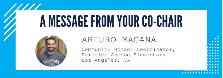 __A message from your co-chair Arturo Magana_ Community School Coordinator_ Parmelee Avenue Elementary School_ Los Angeles_ CA