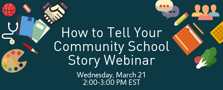 How to tell your community school story webinar - March 21_ 2-3 pm EST