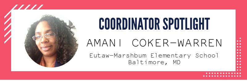 Coordinator Spotlight - Amani Coker-Warren. Eutaw-Marshbum Elementary School, Baltimore, MD