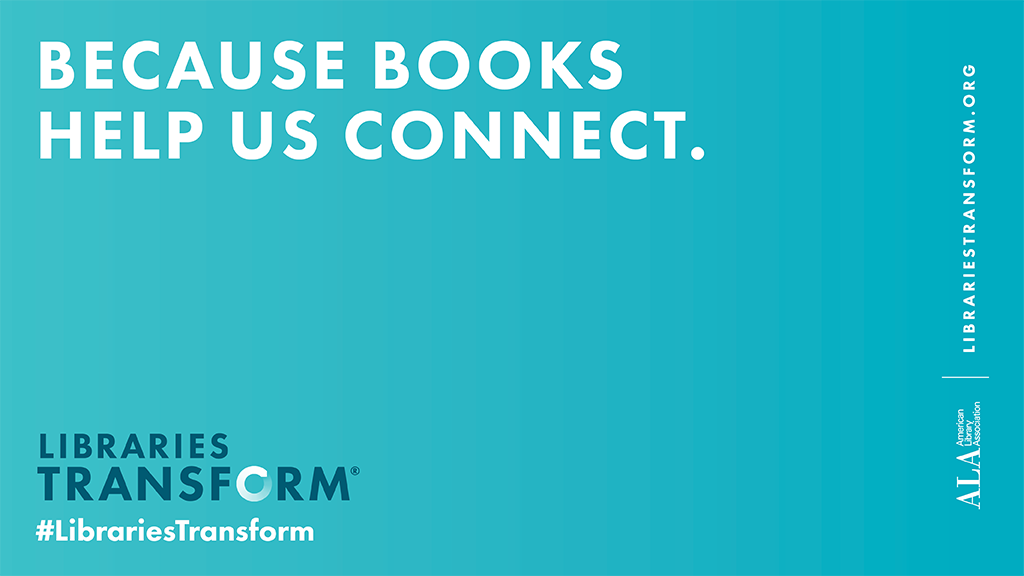 """Libraries Transform message on blue """"Because Books Help Us Connect"""""""