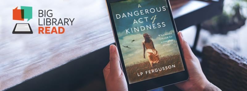 Book cover of A Dangerous Act of Kindness by LP Fergusson on digital device - no holds or waiting June 17 - July 1.