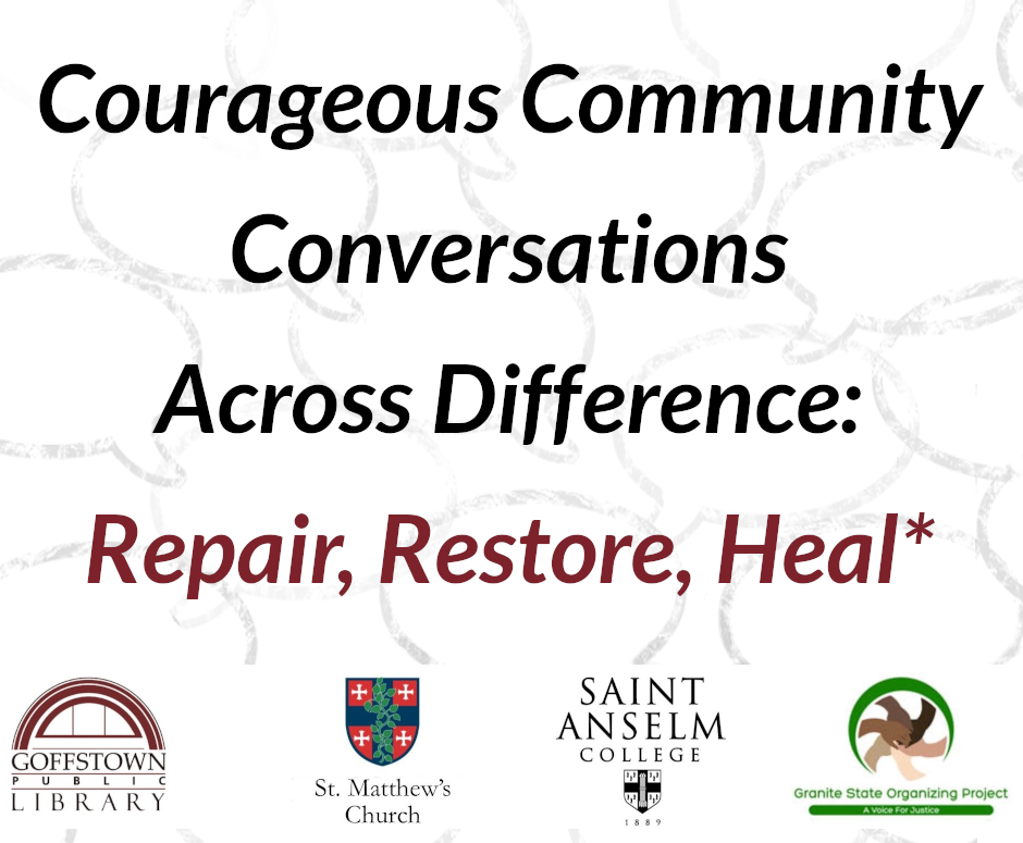 text Courageous Community Conversations Across Difference  Repair  Restore Heal with logos of Library  Saint Anselm College  St. Mathew's and Granite State Organizing Project
