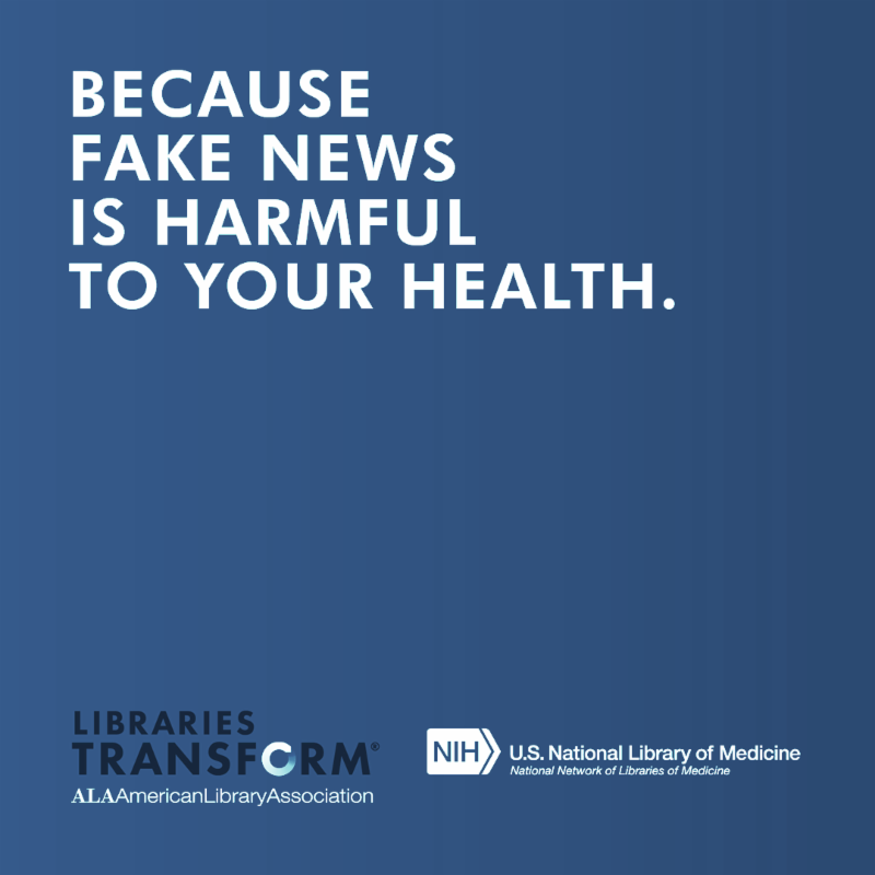 Libraries Transform campaign Because Fake News Is Harmful To Your Health
