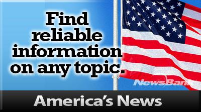Find Reliable Information on Any Topic with NewsBank and Your Library Card