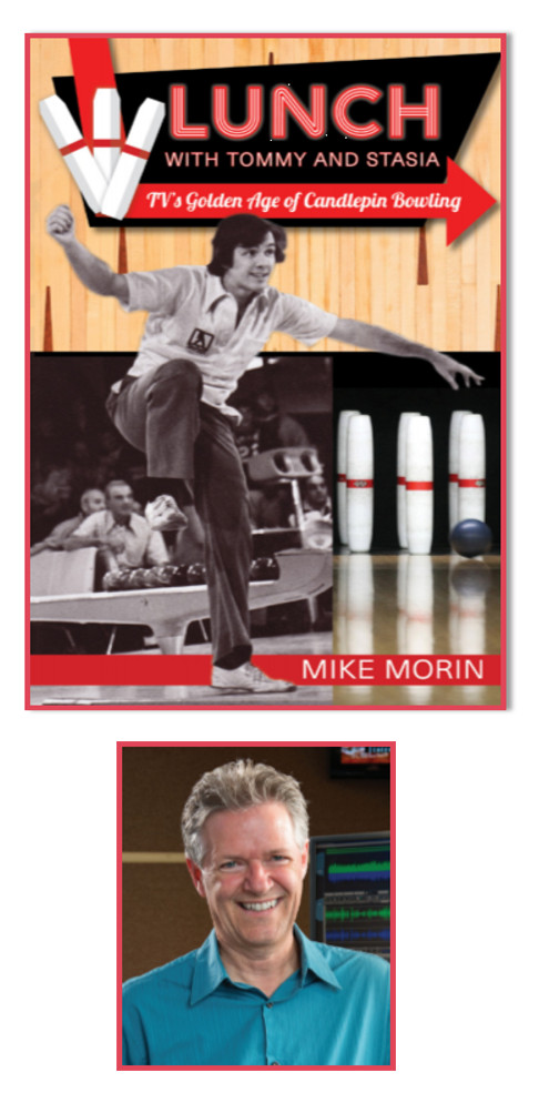 Meet Mike Morin author of Lunch with Tommy and Stasia TV's Golden Age of Candlepin Bowling