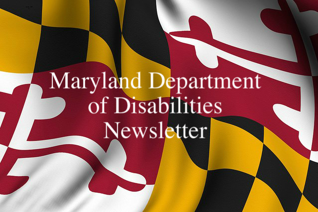 Maryland Department of Disabilities Newsletter written in white over Maryland flag