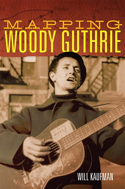 Mapping Woody Guhrie by Will Kaufman