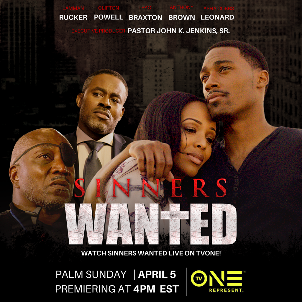 Lamman Rucker, Tasha Cobbs Leonard, Clifton Powell, Traci Braxton & More Star in 'SINNERS WANTED' – Original Movie Executive Produced by Pastor John K. Jenkins Sr. and Written and Directed by his Sons, Josh and Jimmy Jenkins, Set to Premiere on TV One on Palm Sunday, April 5