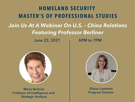 Homeland Security Master of Professional Studies Webinar on U.S. - China Relations with Professor Berliner on June 23, 6-7 PM with Profs. Berliner and Lammert