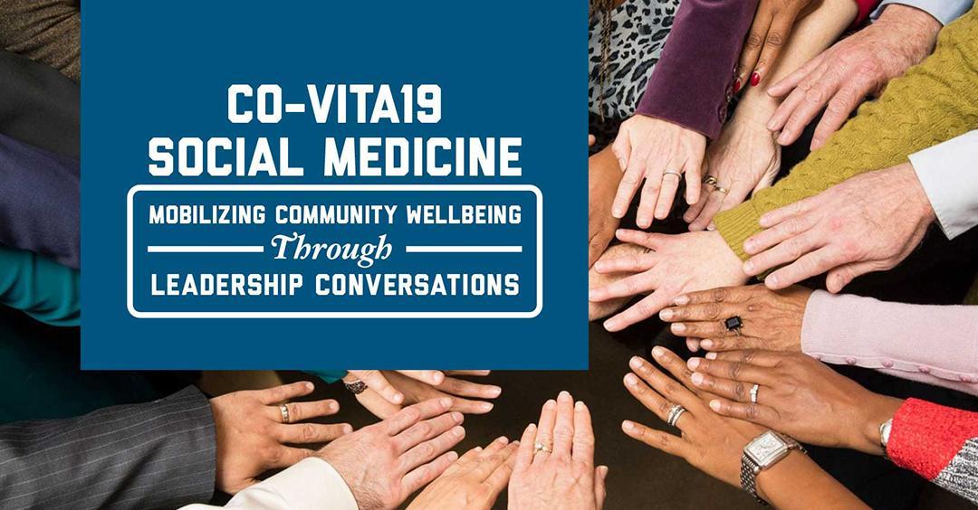 CO-VITA19 Social medicine-mobilzing community wellbeing through leadership conversations