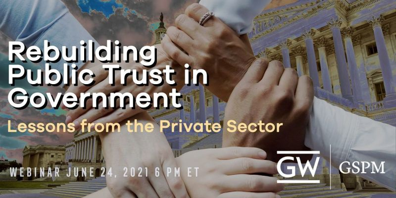 Rebuilding Public Trust in Government, GW, GSPM logos, June 24, 6 p.m. ET webinar