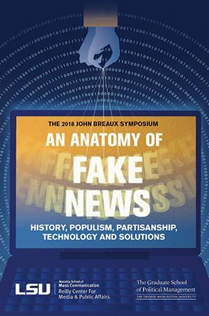 The John Breaux Symposium- An Anatomy of Fake News: History, Populism, Partisanship, Technology and Solutions, LSU and GS/GSPM