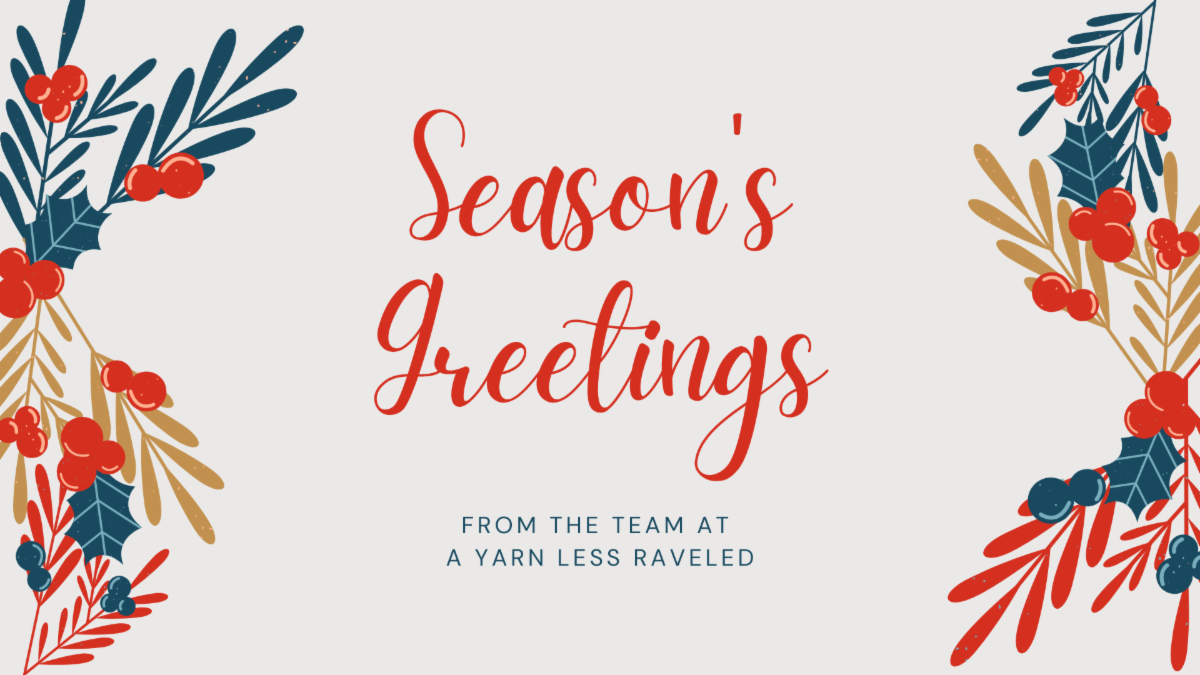 Seasons Greetings from the team at A Yarn Less Raveled