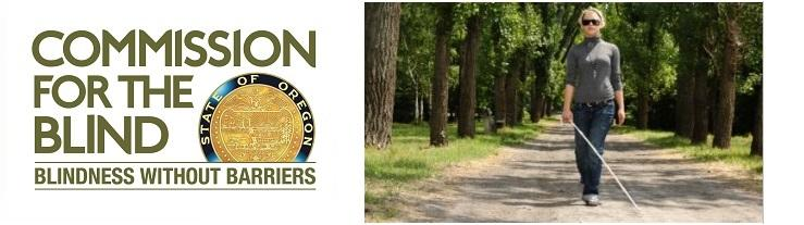 Commission for the Blind logo with state seal alongside photo of woman walking down a forest road with dark glasses and a white cane.