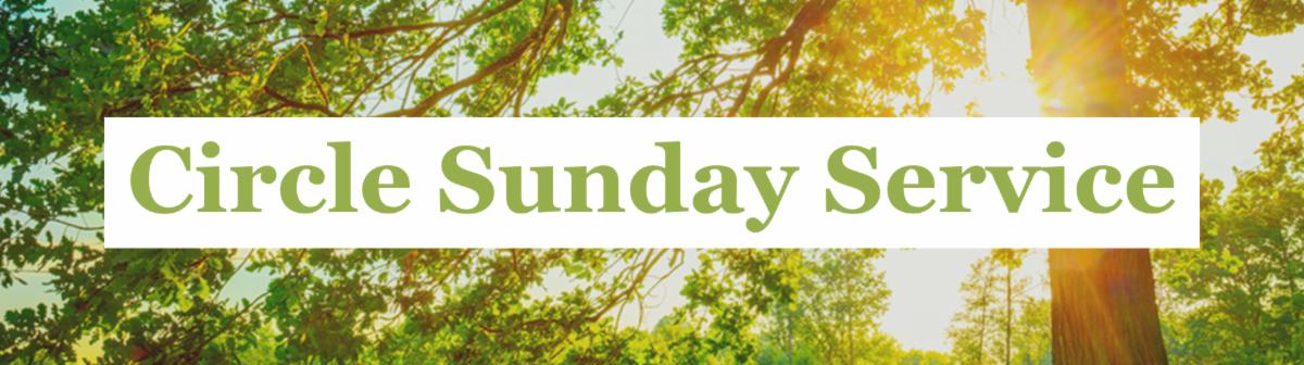 Circle Sunday Service