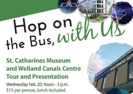Hop on the bus with us. St. Catharines Museum and Welland Canals Centre Tour and Presentation. Feb. 20. Noon to 3 p.m. _15 per person with lunch included.