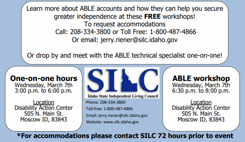 Learn more about ABLE accounts and how they can help you secure greater independence at these FREE workshops!T o request accommodations Call Toll Free 1-800-487-4866 Or email jerry.riener@silc.idaho.gov
