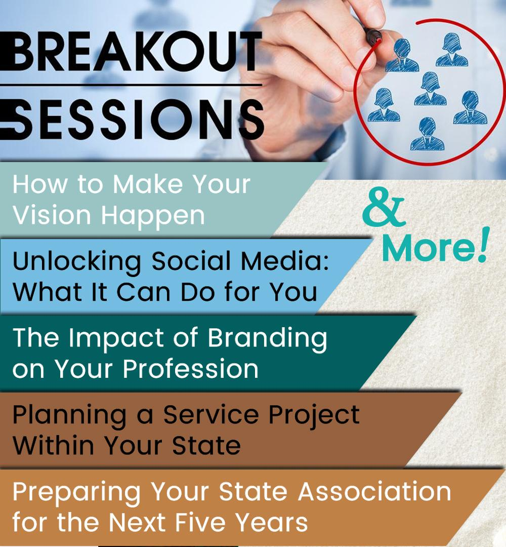 Breakout Session Examples... How to Make Your Vision Happen - Impact of Branding - Social Media - State Service Projects - Five-Year Plan for State Association