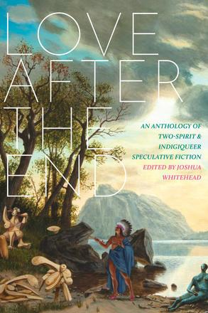 """Cover of book entitled """"Love After the End."""" Indigenous person standing on shore by water, holding arms up."""