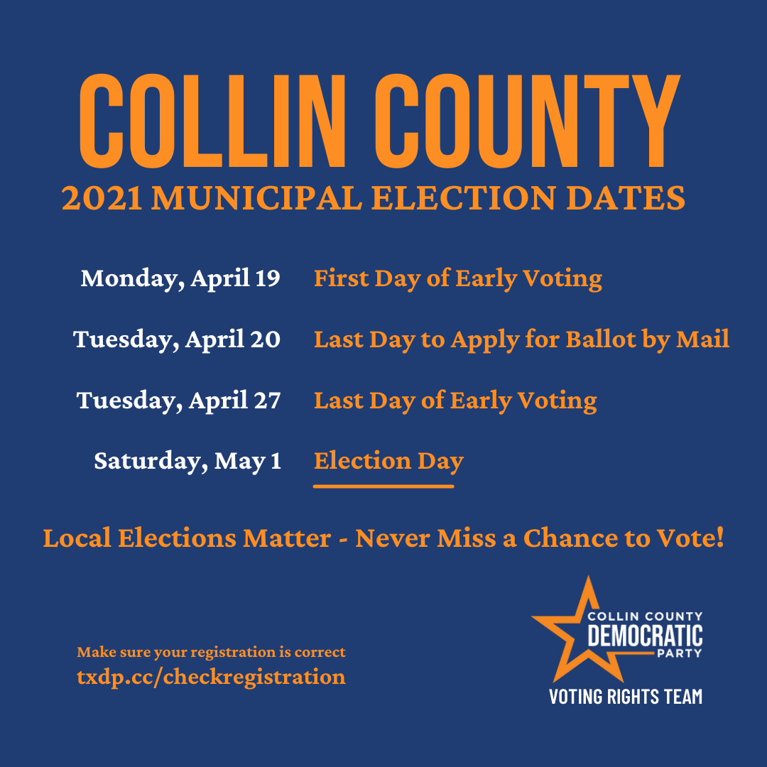 Collin County Municipal Election Dates April 19 First Day of Early Voting, April 20, Last Day to Apply for Ballot by Mail, April 27, Last Day of Early Voting, May 1, Election Day