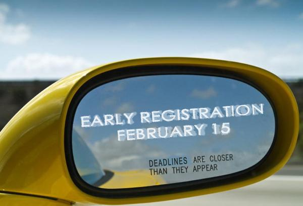 Deadlines are closer than they appear_  early registration is February 15