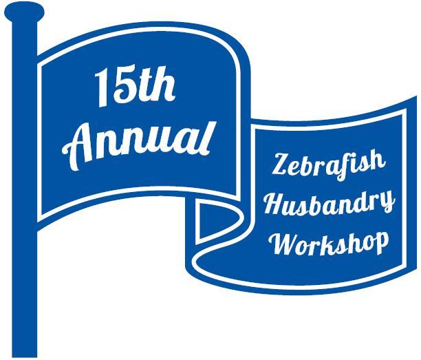 15th Annual Zebrafish Husbandry Workshop