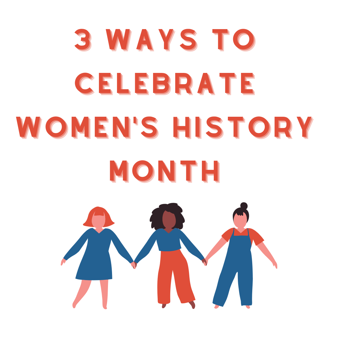 3 Ways to Celebrate Women_s History Month.png