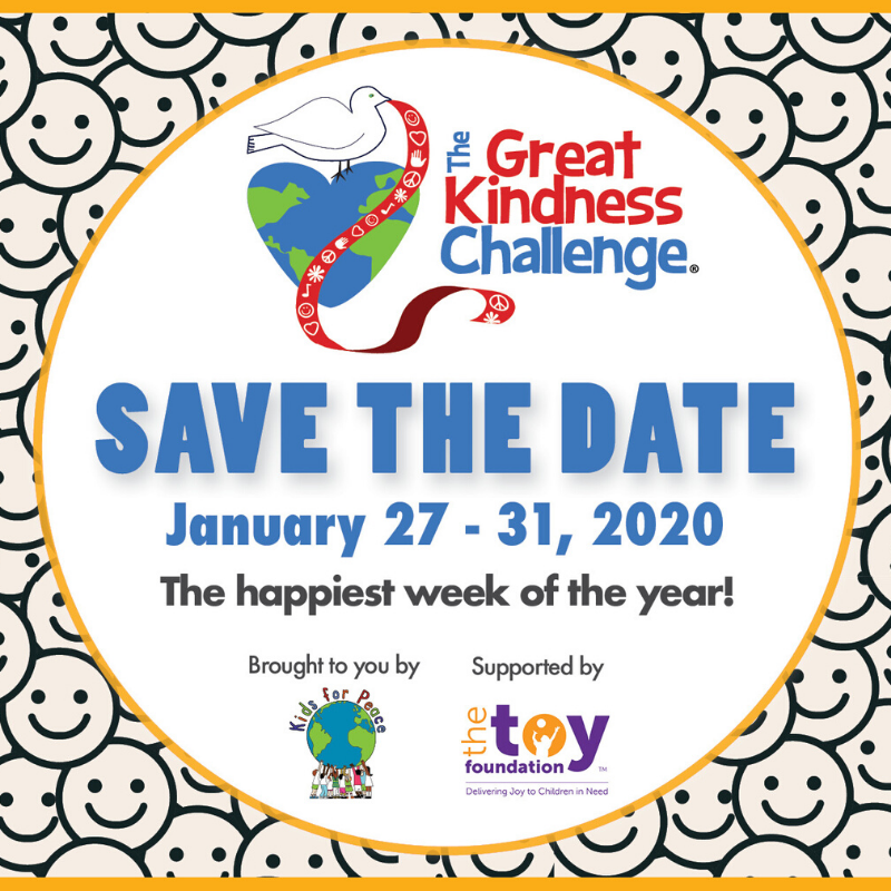 The Great Kindness Challenge. Save the Date: January 27-31, 2020. The happiest week of the year!