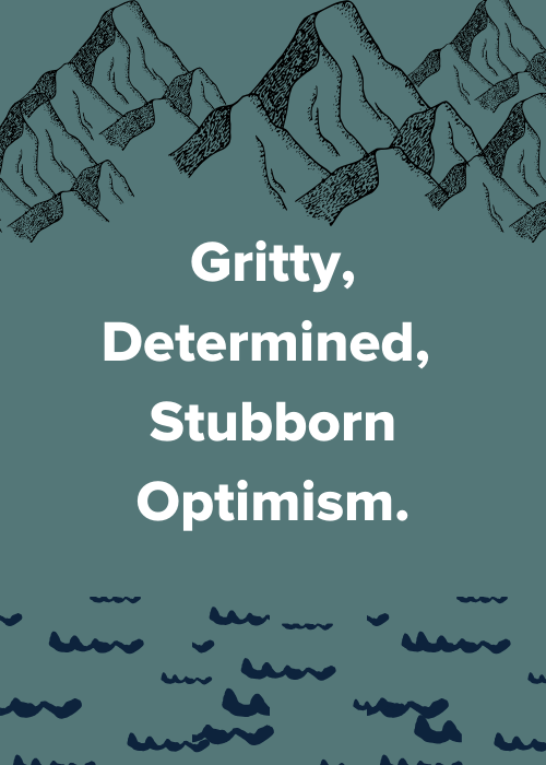 Words: Gritty, determined, stubbon optimism