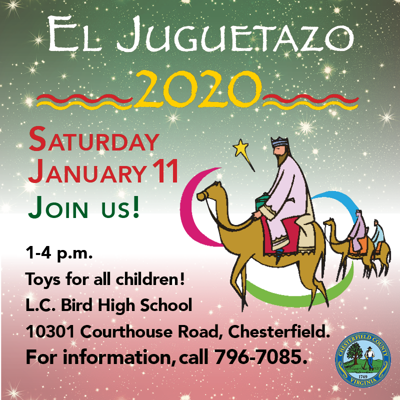 El Juguetazo 2020  Saturday January 11 Join us 1-4 p.m. toys for all children! L.C. Bird High School 10301 Courthouse Road Chesterfield. For information call 804-796-7085. Chesterfield County Seal