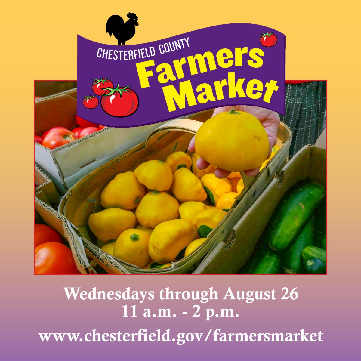 Chesterfield County Farmers Market Wednesdays through August 26 11 a.m. - 2 p.m. www.chesterfield.gov/farmersmarket