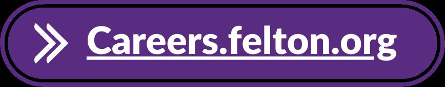 Button Link: careers.felton.org