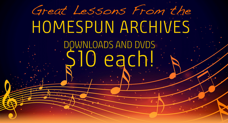 Great Lessons From the Homespun Archives Downloads and DVDs $10 each