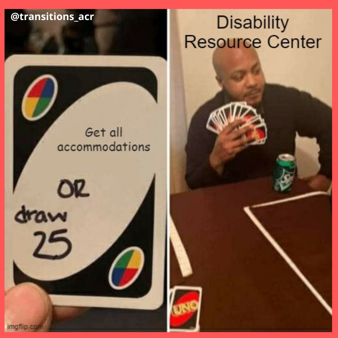 """This is a meme that is split with side by side graphics. The left size is a UNO playing card that says """"Get all accommodations"""" and handwritten, it was added """"Or Draw 25"""". On the right size is a man sitting at a table holding 25 UNO cards in his hand."""