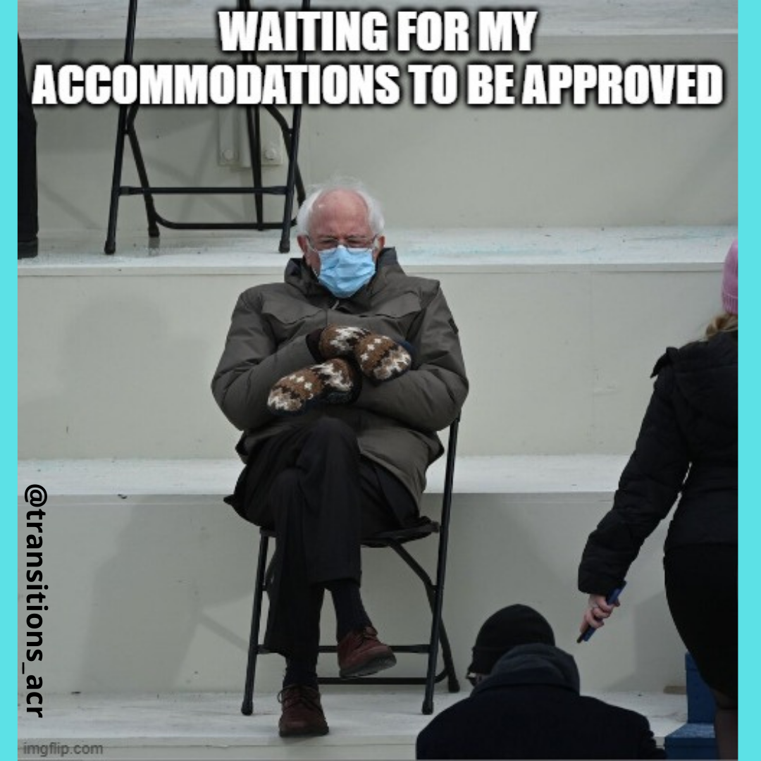 """This is the meme of Bernie Sanders sitting on a folding chair, hands crossed in front of him wearing big brown and white knitted mittens. He appears annoyed and bored. The text printed above him says, """"Waiting for my accommodations to be approved."""""""