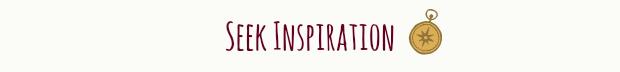 Seek Inspiration