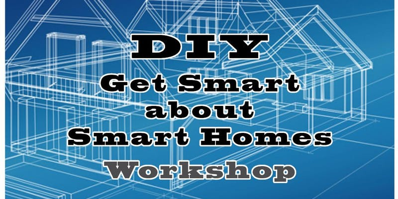 DIY Get Smart about Smart Homes Workshop
