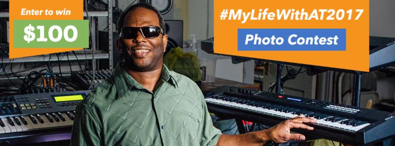 Man smiles at the camera while sitting with his left hand on a keyboard piano. There are two blocks of color with text overlaid on top of the photo. To the left of the man it reads_ Enter to win _100. To the right of the man it reads_ _MyLifeWithAT2017 Photo Contest
