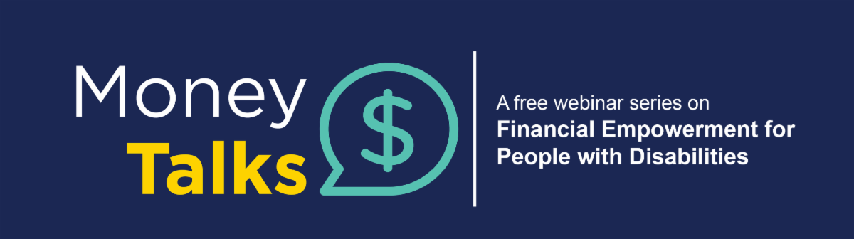 Money Talks a free webinar series on financial empowerment for people with disabilities