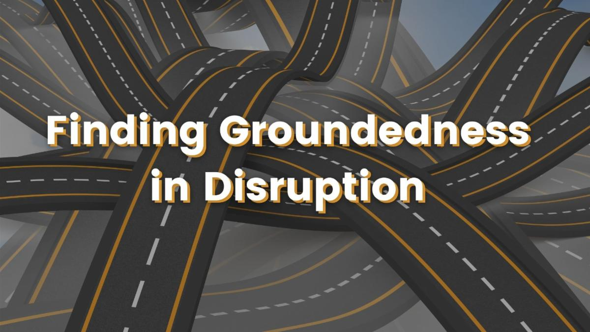 Finding Groundness in Disruption.jpg