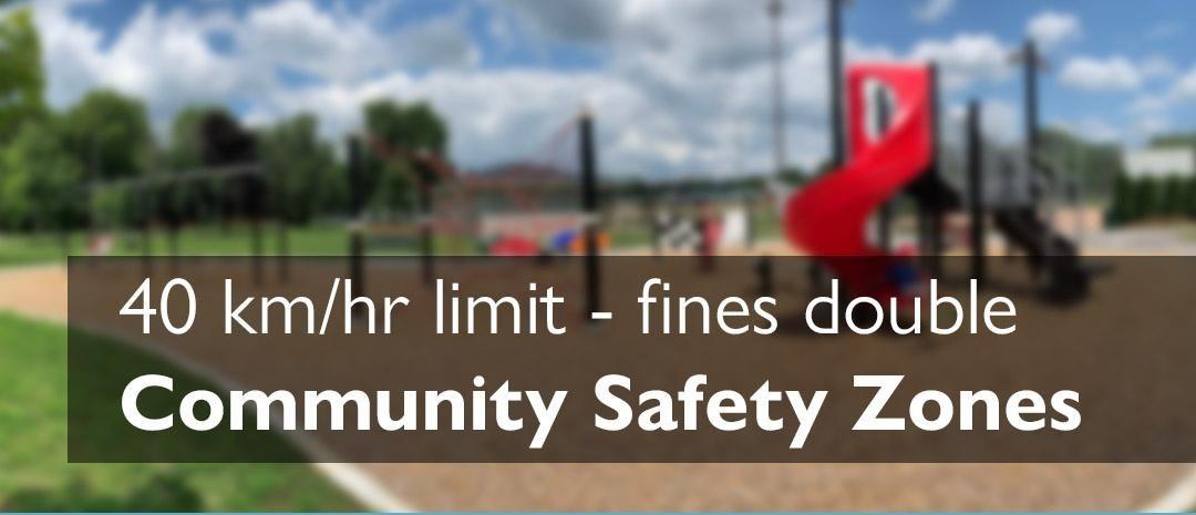 Community Safety Zones - 40 km per hr limit fines double