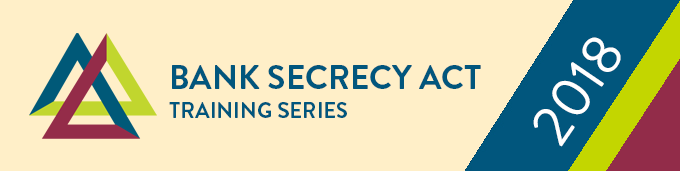 Bank Secrecy Act Training Series 2018