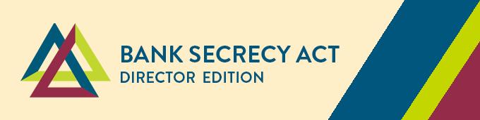 Bank Secrecy Act Director Edition