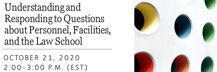 Understanding and responding to questions about personnel, facilities, and the law school; 10/21/2020; 2-3 pm (EST)