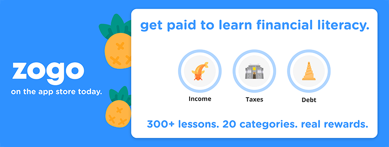 Zogo: get paid to learn financial literacy   300+ lessons. 20 categories. Real rewards.