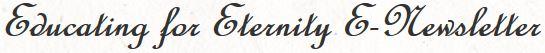 Educating for Eternity E-Newsletter